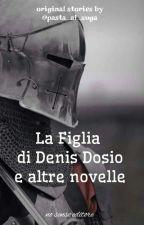 La figlia di Denis Dosio e altre Novelle by pasta_al_suga