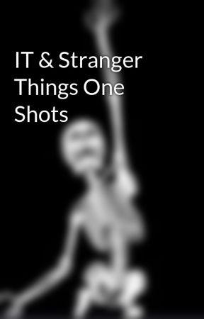 IT & Stranger Things One Shots by whateverindeed