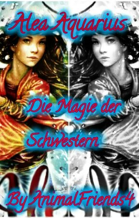 Alea Aquarius - Die Magie der Schwestern by AnimalFriends4