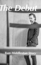 The Debut // Tom Hiddleston Fan Fiction by NatalieA13