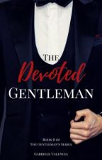 The Devoted Gentleman (EDITING) by gabrielevalencia