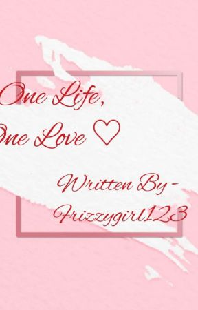 One Life, One Love ! by frizzygirl123