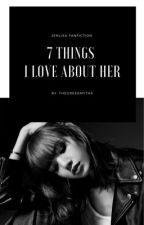 7 Things I Love About Her [ JENLISA ] by TheGreekMyths
