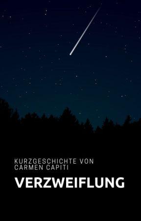Verzweiflung (Kurzgeschichte) by CarmenCapiti