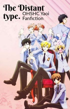 The Distant Type. ( Ouran High School Host Club Yaoi Fanfiction.) by TonyStank03000