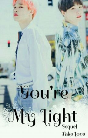 You're My Light [ Sequel Fake Love ] || Minyoon✔ by Nurtinichan
