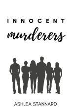 Innocent Murderers by ashleastannard06