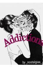 Addictions by _nostalgiaa_