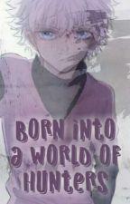 Born Into a World of Hunters (Hunter x Hunter Fanfiction) by Broken_Blue116