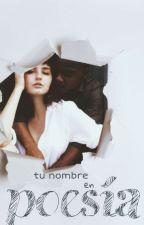 Tu Nombre en Poesía by pequenazarigueya