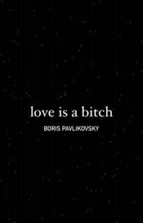 Love Is a Bitch | Boris Pavlikovsky by trassholex