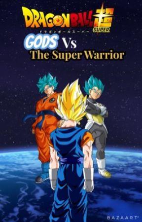 Gods vs The Super Warrior by Dbzforlife16
