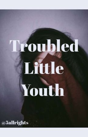 Troubled Little Youth {Irregular Updates} by 5allrights