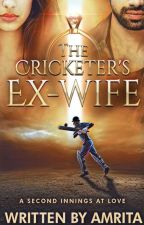 ✔The Cricketer's Ex-Wife[The Cricketer's Series Book 1] by thebutterflyeffect31