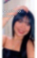 No alto do morro by Ironi5ando
