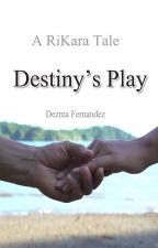 Destiny's Play [✓] by DezmaFernandez
