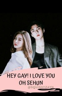 Hey Gay! I Love You - Oh Sehun (18+) cover