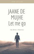 JAANE DE MUJHE - LET ME GO by danfatima