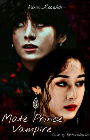 Mate Prince Vampire [ON GOING] by Pena_Receh01