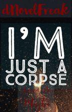 I'm just a Corpse  #JaaneDeMujhe✓ by dNovelFreak