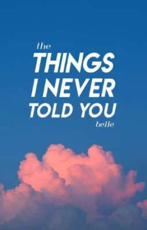The Things I Never Told You | p.2 ongoing by belleofstars