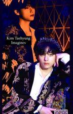 ♡ Kim Taehyung Imagines ♡ by BtsTaehyuung