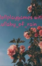Rollplaygames with Lullaby_of_rain  by Lullaby_of_Rain