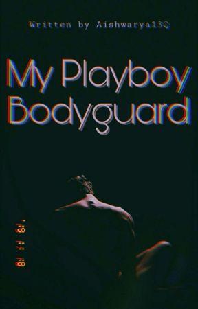 My Playboy bodyguard  by Aishwarya-13Q