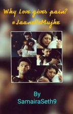 Why Love Gives Pain?✔ #JaaneDeMujhe by SamairaSeth9