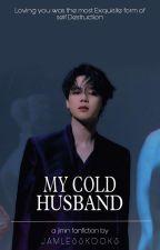 My Cold Husband I P.JM ⨯ Reader ✔ by Jamlesskooks
