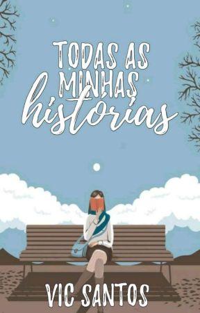 TODAS AS MINHAS HISTÓRIAS📚❤ by Vicsantos345