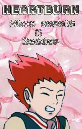 Heartburn | Shou Suzuki X Reader by gottem_chicken