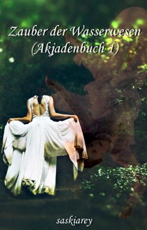 Zauber der Wasserwesen (Akjadenbuch 1) by saskiarey
