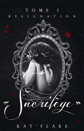 ⚜️   « Sacrilège » T1 : Résignation by KatFlake