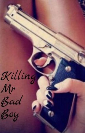 Killing Mr Bad Boy (COMPLETED) by LJPNwriter3007