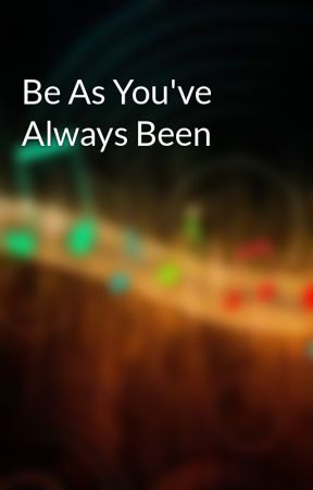 Be As You've Always Been by TopBadass