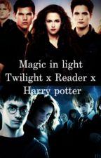 Twilight x Reader x Harry Potter Magic in light by Kyliecharm