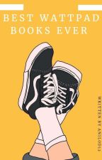 Best Wattpad Books Ever  ✔ by anilod12