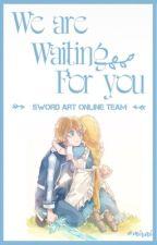 | SwordArtOnline Team | We Are Waiting For You!!! by _SwordArtOnlineTeam_