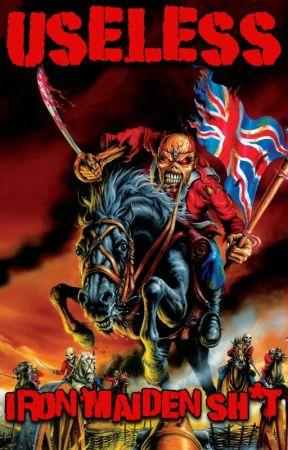 USELESS Iron Maiden SH*T by smoothborescattergun
