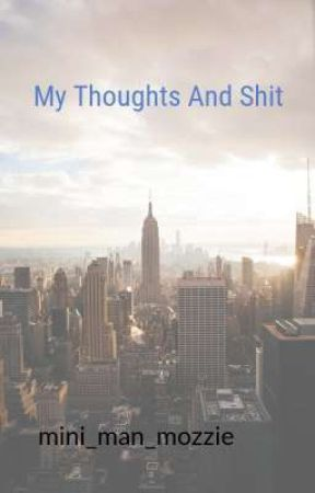 My Thoughts And Shit by dipshit_australian