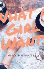 What A Girl Wants by Misskimmypotter