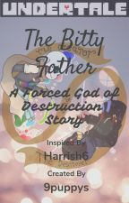 The Bitty Father (A Forced God of Destruction Story) by 9puppys