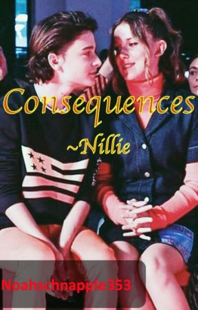 Consequences   Nillie by noahschnapple353