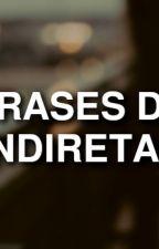 Frases de Indiretas by queridojeitooficial