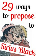 29 Ways to Propose to Sirius Black by QueenGrace11