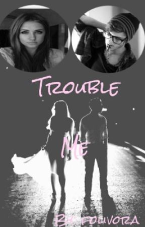 Trouble me by Quinnlove