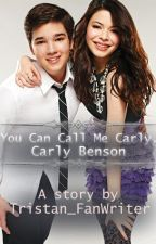 iCarly - You can call me Carly, Carly Benson [A Creddie Fanfiction] (NO END) by Tristan_FanWriter