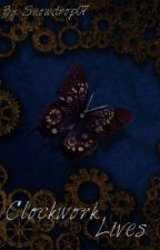 Clockwork Lives by Snowdrop07