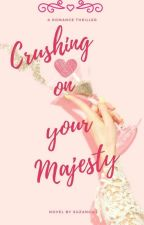 Crushing On Your Majesty;The girl he hated by suzangill98